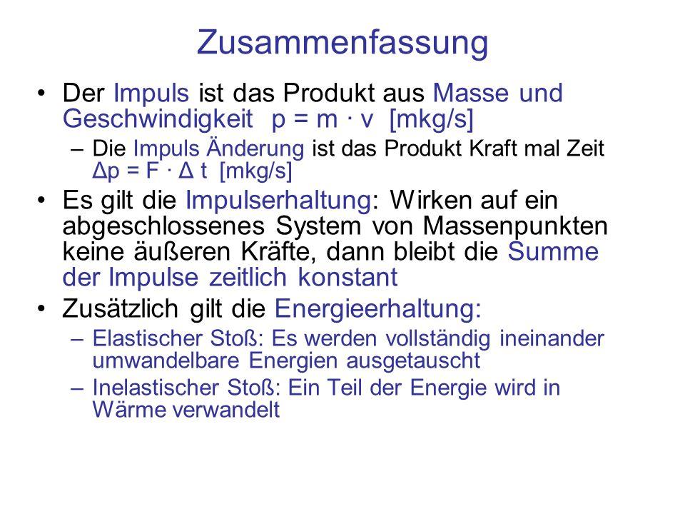 ZusammenfassungDer Impuls ist das Produkt aus Masse und Geschwindigkeit p = m · v [mkg/s]